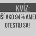 Kvíz: Si múdrejší ako 94% Američanov? Otestuj sa!