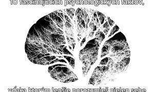 10 fascinujúcich psychologických faktov, vďaka ktorým lepšie porozumieš nielen sebe